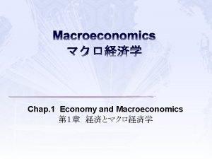 Macroeconomics Chap 1 Economy and Macroeconomics 1Desire and