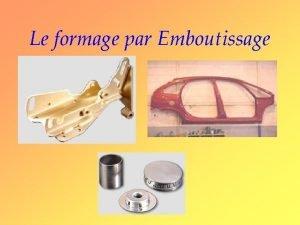 Le formage par Emboutissage Un procd de formage