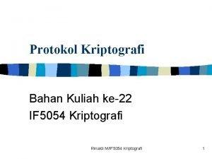 Protokol Kriptografi Bahan Kuliah ke22 IF 5054 Kriptografi