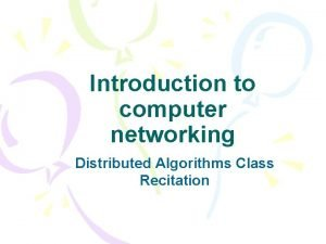 Introduction to computer networking Distributed Algorithms Class Recitation