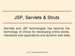 JSP Servlets Struts Servlets and JSP technologies has