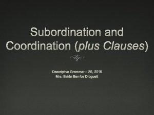 Subordination and Coordination plus Clauses Descriptive Grammar 2