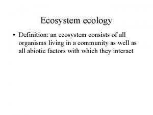 Ecosystem ecology Definition an ecosystem consists of all
