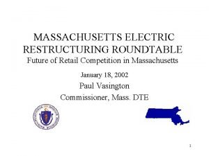 MASSACHUSETTS ELECTRIC RESTRUCTURING ROUNDTABLE Future of Retail Competition
