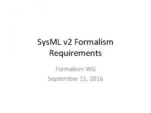 Sys ML v 2 Formalism Requirements Formalism WG