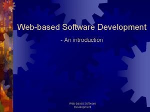 Webbased Software Development An introduction Webbased Software Development