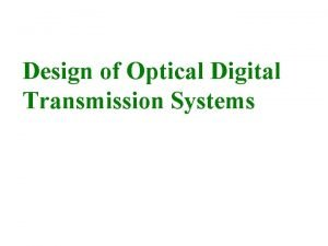 Design of Optical Digital Transmission Systems PointtoPoint Links