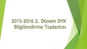 2015 2016 2 Dnem DYK Bilgilendirme Toplants Program