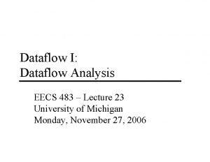 Dataflow I Dataflow Analysis EECS 483 Lecture 23