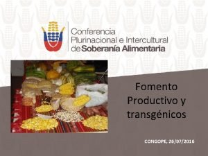 Fomento Productivo y transgnicos CONGOPE 26072016 Fomento Agroecolgico