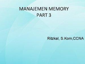 MANAJEMEN MEMORY PART 3 Ritzkal S Kom CCNA