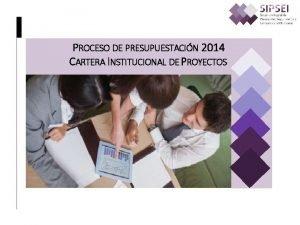 PROCESO DE PRESUPUESTACIN 2014 CARTERA INSTITUCIONAL DE PROYECTOS