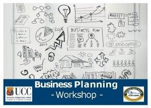Business Planning Workshop Business Planning Workshop Presentation on