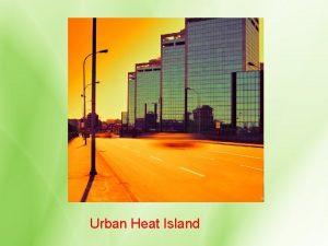 Urban Heat Island What is Urban Heat Island