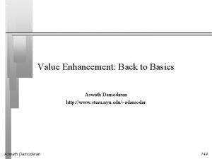 Value Enhancement Back to Basics Aswath Damodaran http