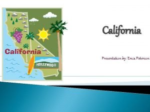 California Presentation by Erica Peterson The California state