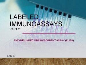 LABELED IMMUNOASSAYS PART 2 ENZYME LINKED IMMUNOSORBENT ASSAY