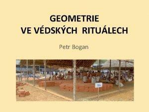 GEOMETRIE VE VDSKCH RITULECH Petr Bogan VDSK RITUL