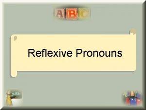 Reflexive Pronouns Reflexive Pronouns Reflexive pronouns are used