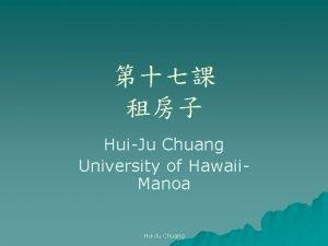 HuiJu Chuang University of Hawaii Manoa HuiJu Chuang