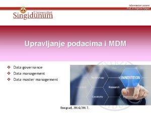 Informacioni sistemi Prof dr Angelina Njegu Upravljanje podacima