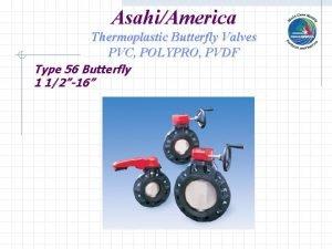 AsahiAmerica Thermoplastic Butterfly Valves PVC POLYPRO PVDF Type