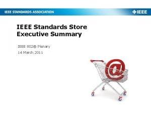 IEEE Standards Store Executive Summary IEEE 802 Plenary