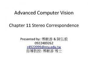 Advanced Computer Vision Chapter 11 Stereo Correspondence Presented