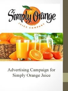 Advertising Campaign for Simply Orange Juice Advertising Campaign