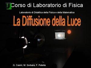 Corso di Laboratorio di Fisica Laboratorio di Didattica