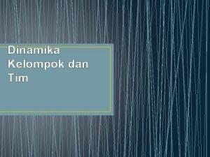 Dinamika Kelompok dan Tim Dinamika Kelompok Dinamika Kekuatan