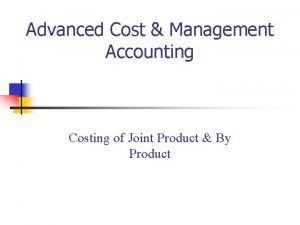 Advanced Cost Management Accounting Costing of Joint Product