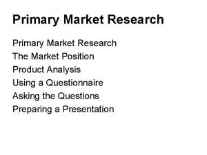 Primary Market Research The Market Position Product Analysis