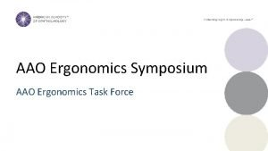 AAO Ergonomics Symposium AAO Ergonomics Task Force Presenters