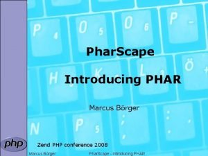Phar Scape Introducing PHAR Marcus Brger Zend PHP