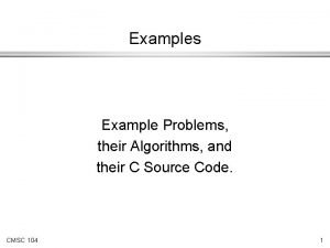 Examples Example Problems their Algorithms and their C