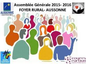 Assemble Gnrale 2015 2016 FOYER RURAL AUSSONNE Sommaire