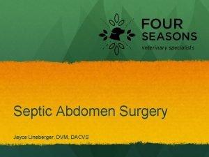 Septic Abdomen Surgery Jayce Lineberger DVM DACVS Surgery