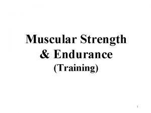 Muscular Strength Endurance Training 1 Strength Training Benefits
