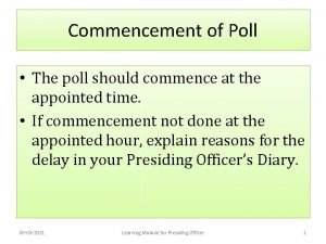 Commencement of Poll The poll should commence at