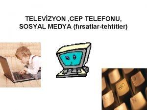 TELEVZYON CEP TELEFONU SOSYAL MEDYA frsatlartehtitler NTERNET KULLANIMININ
