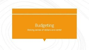 Budgeting Making sense of dollars and cents Weve