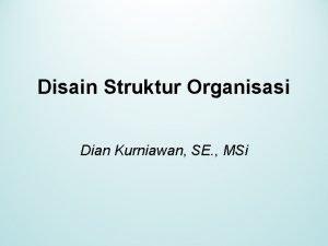 Disain Struktur Organisasi Dian Kurniawan SE MSi Konsep