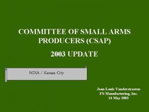 COMMITTEE OF SMALL ARMS PRODUCERS CSAP 2003 UPDATE