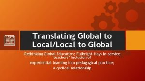 Translating Global to LocalLocal to Global Rethinking Global