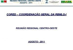 REUNIO REGIONAL CENTROOESTE AGOSTO 2011 CORED COORDENAO GERAL