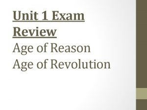 Unit 1 Exam Review Age of Reason Age
