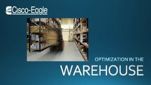 WAREHOUSE OPTIMIZATION IN THE WAREHOUSE You will need