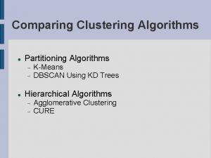 Comparing Clustering Algorithms Partitioning Algorithms KMeans DBSCAN Using