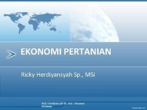EKONOMI PERTANIAN Ricky Herdiyansyah Sp MSi Ricky Herdiyansyah